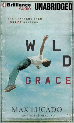 Wild Grace: What Happens When Grace Happens 9781469219929