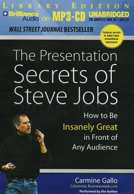 The Presentation Secrets of Steve Jobs: How to Be Insanely Great in Front of Any Audience 9781469230351
