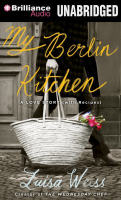 My Berlin Kitchen: A Love Story, with Recipes 9781469236353