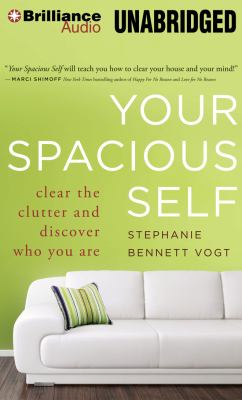 Your Spacious Self: Clear the Clutter and Discover Who You Are 9781469249636