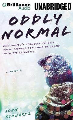 Oddly Normal: One Family's Struggle to Help Their Teenage Son Come to Terms with His Sexuality 9781469257167