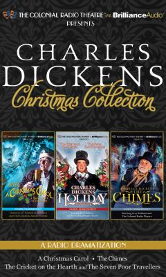 Charles Dickens' Christmas Collection: A Radio Dramatization Including a Christmas Carol, a Holiday Sampler, and the Chimes