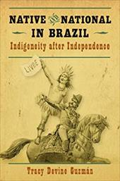 Native and National in Brazil: Indigeneity After Independence 21097208
