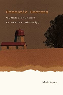 Domestic Secrets: Women and Property in Sweden, 1600-1857 (Studies in Legal History)
