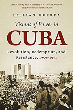 Visions of Power in Cuba: Revolution, Redemption, and Resistance, 1959-1971 (Envisioning Cuba)
