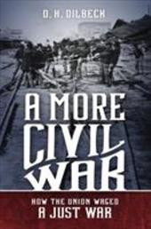 A More Civil War: How the Union Waged a Just War (Civil War America) 23347430