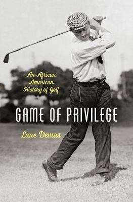 Game of Privilege: An African American History of Golf (The John Hope Franklin Series in African American History and Culture)