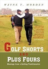 Golf Shorts and Plus Fours: Musings from a Golfing Traditionalist 16978118