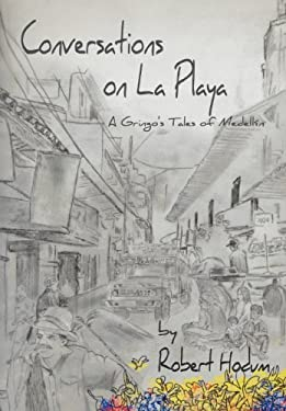 Conversations on La Playa: A Gringo's Tales of Medell N 9781469771687