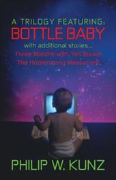 A Trilogy Featuring: Bottle Baby with Additional Stories...Three Months with Yeti Brown...the Hootenanny Massacres! 18261540