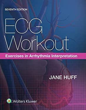 ECG Workout: Exercises in Arrhythmia Interpretation - 7th Edition