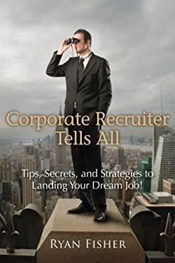 Corporate Recruiter Tells All