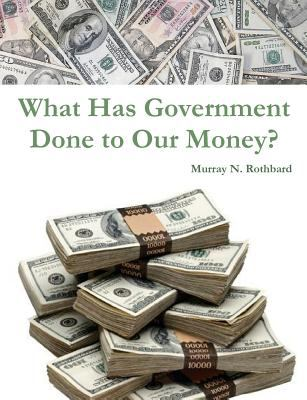 What Has Government Done to Our Money? 9781469971780