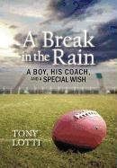 A Break in the Rain: A Boy, His Coach, and a Special Wish 9781462007844