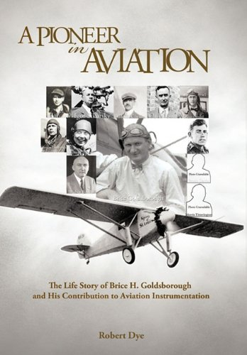 A Pioneer in Aviation: The Life Story of Brice H. Goldsborough and His Contribution to Aviation Instrumentation 9781462021697