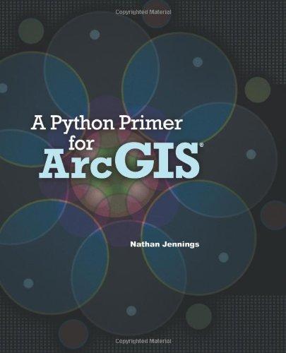 A Python Primer for Arcgis 9781466274594