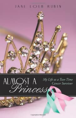 Almost a Princess: My Life as a Two-Time Cancer Survivor 9781462002405