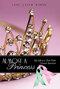 Almost a Princess: My Life as a Two-Time Cancer Survivor 9781462002412