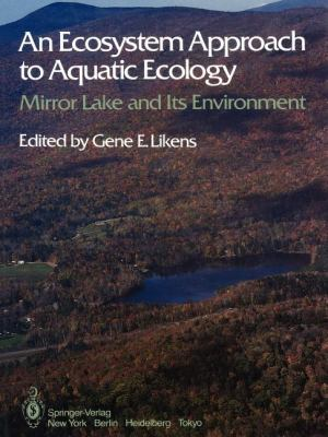 An Ecosystem Approach to Aquatic Ecology: Mirror Lake and Its Environment 9781461385592