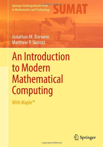An Introduction to Modern Mathematical Computing: With Maple 9781461401216