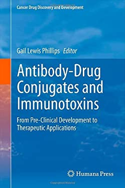 Antibody-Drug Conjugates and Immunotoxins: From Pre-Clinical Development to Therapeutic Applications 9781461454557
