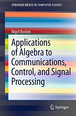 Applications of Algebra to Communications, Control, and Signal Processing 9781461438625