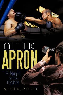 At the Apron: A Night at the Fights 9781462036707