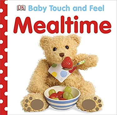 Baby Touch and Feel: Mealtime 9781465401618