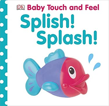 Baby Touch and Feel: Splish! Splash! 9781465401625