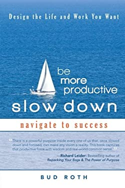 Be More Productive-Slow Down: Design the Life and Work You Want 9781462018727