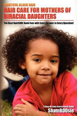 Beautiful Black Hair: For Mothers of Biracial Daughters 9781463722258