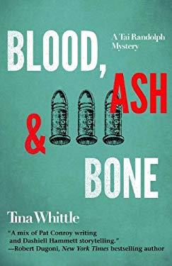 Blood, Ash, and Bone: A Tai Randolph Series 9781464200946