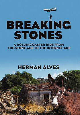 Breaking Stones: A Rollercoaster Ride from the Stone Age to the Internet Age 9781462007967