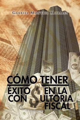 C Mo Tener Xito En La Consultoria Fiscal 9781463316747