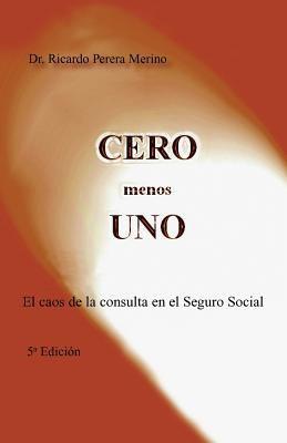 Cero Menos Uno: El Caos de La Consulta En El Seguro Social 9781463309688