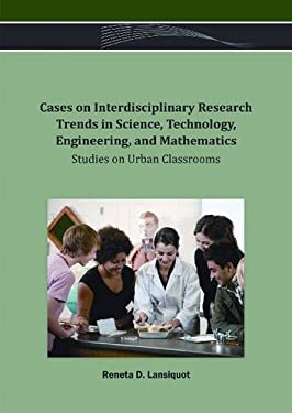 Cases on Interdisciplinary Research Trends in Science, Technology, Engineering, and Mathematics: Studies on Urban Classrooms 9781466622142