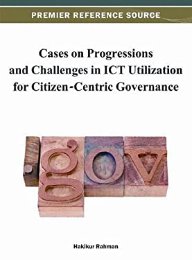 Cases on Progressions and Challenges in Ict Utilization for Citizen-Centric Governance 9781466620711