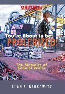Caution: You're about to Be Prolerized: The Memoirs of Samuel Proler