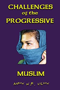 Challenges of the Progressive Muslim 9781462873364