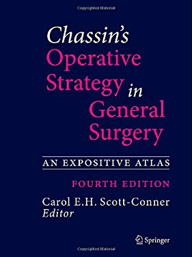 Chassin's Operative Strategy in General Surgery: An Expositive Atlas, Fourth Edition 9781461413929