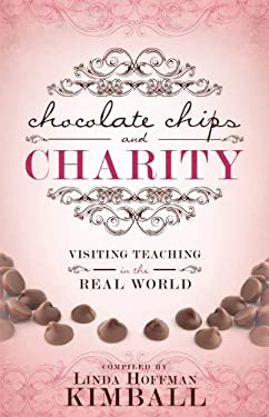 Chocolate Chips and Charity: Visiting Teaching in the Real World 9781462111107