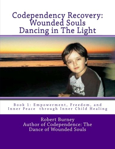 Codependency Recovery: Wounded Souls Dancing in the Light 9781463740924