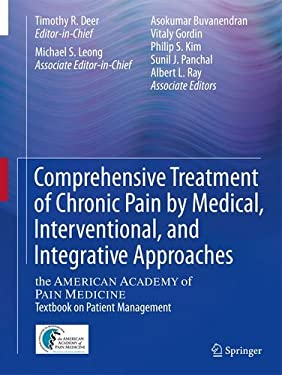Comprehensive Treatment of Chronic Pain by Medical, Interventional, and Behavioral Approaches: The American Academy of Pain Medicine Textbook on Patie 9781461415596