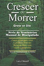 Crescer Ou Morrer - Grow or Die - Chkoreff, Larry