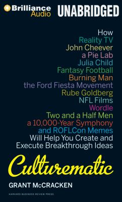 Culturematic: How Reality TV, John Cheever, a Pie Lab, Julia Child, Fantasy Football, Burning Man, the Ford Fiesta Movement, Rube Go 9781469201832