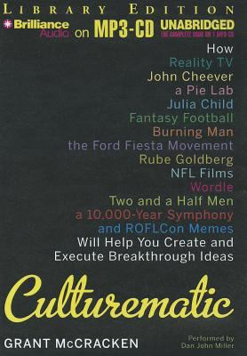 Culturematic: How Reality TV, John Cheever, a Pie Lab, Julia Child, Fantasy Football, Burning Man, the Ford Fiesta Movement, Rube Go 9781469201856