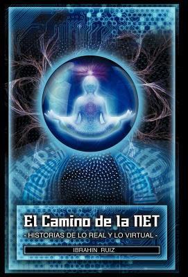 El Camino de La Net: Historias de Lo Real y Lo Virtual 9781463310783
