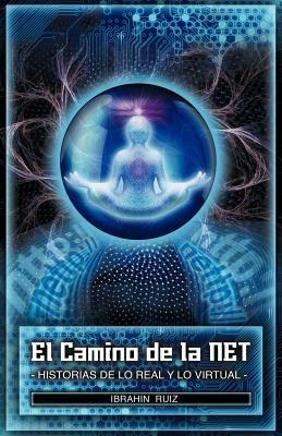 El Camino de La Net: Historias de Lo Real y Lo Virtual 9781463310806
