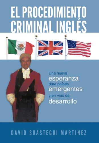 El Procedimiento Criminal Ingl S: Una Nueva Esperanza Para Pa Ses Emergentes y En V as de Desarrollo 9781463333652