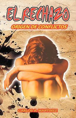 El Rechazo: Origen de Conflictos 9781463316716